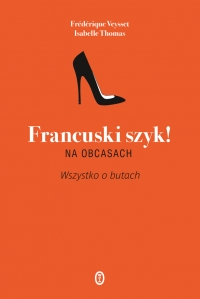 Francuski szyk! Na obcasach. Wszystko o butach - Thomas Isabelle, Veysset Frederique   mała okładka