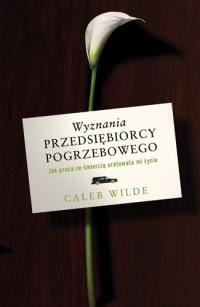 Wyznania przedsiębiorcy pogrzebowego - Caleb Wilde   mała okładka
