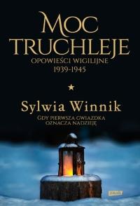 Moc truchleje. Opowieści wigilijne 1939-1945 - Winnik Sylwia | mała okładka