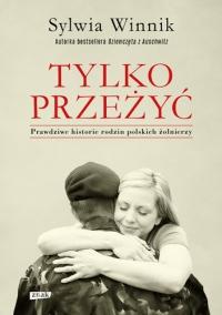 Tylko przeżyć. Prawdziwe historie rodzin polskich żołnierzy - Sylwia Winnik | mała okładka