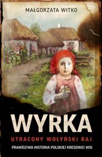 Wyrka. Utracony wołyński raj - Witko Małgorzata   mała okładka