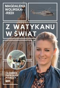 Z Watykanu w świat. Tajemnice papieskich podróży  - Magdalena Wolińska-Riedi   mała okładka