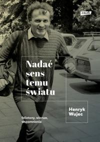 Nadać sens temu światu - Henryk Wujec | mała okładka