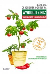 Wyhoduj i zjedz. Warzywa, owoce i zioła na balkonie - Barbara Chronowska-Cholewa    mała okładka