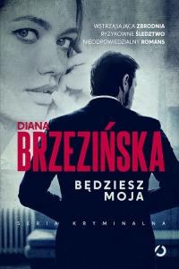 Będziesz moja - Diana Brzezińska | mała okładka