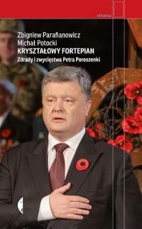 Kryształowy fortepian. Zdrady i zwycięstwa Petra Poroszenki - Potocki Michał, Parafianowicz Zbigniew | mała okładka