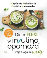 Dieta flexi w insulinooporności Twoja droga do wege - Makarowska Magdalena, Musiałowska Dominika | mała okładka