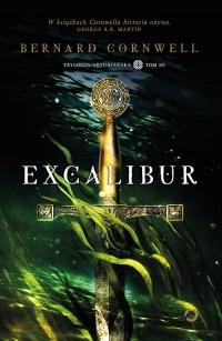 Excalibur. Trylogia arturiańska. Tom 3 - Bernard Cornwell | mała okładka