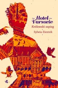 HOTEL VARSOVIE Królewski szpieg Tom 3  - Sylwia Zientek | mała okładka
