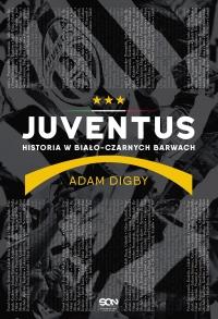 Juventus. Historia w biało-czarnych barwach - Adam Digby | mała okładka