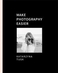 Make Photography Easier - Katarzyna Tusk | mała okładka
