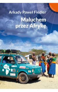 Maluchem przez Afrykę - Arkady Paweł Fiedler   mała okładka