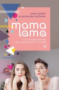 Mama lama, czyli macierzyństwo i inne przypadłości życiowe - Anna Weber, Aleksandra Woźniak | mała okładka