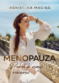 Menopauza. Podróż do esencji kobiecości - Agnieszka Maciąg | mała okładka