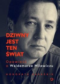 Dziwny jest ten świat. Opowieść o Waldemarze Milewiczu - Honorata Zapaśnik   mała okładka