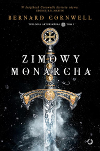 Zimowy monarcha. Trylogia arturiańska. Tom 1 - Bernard Cornwell | mała okładka