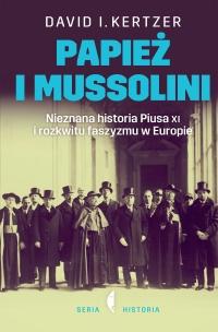 Papież i Mussolini. Nieznana historia Piusa XI i rozkwitu faszyzmu w Europie - David I. Kertzer | mała okładka