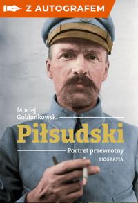 Piłsudski. Portret przewrotny - autograf - Maciej Gablankowski | mała okładka