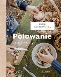 Polowanie na grzyby - Zośka Leszczyńska | mała okładka