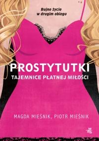 Prostytutki. Tajemnice płatnej miłości - Piotr Mieśnik; Magda Mieśnik   mała okładka