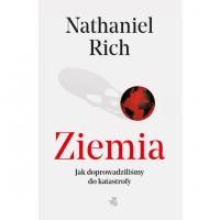 Ziemia Jak doprowadziliśmy do katastrofy - Nathaniel Rich   mała okładka