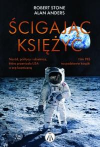 Ścigając Księżyc. Naród, politycy i obietnica, która przeniosła USA w erę kosmiczną - Alan Andres, Robert L Stone   mała okładka