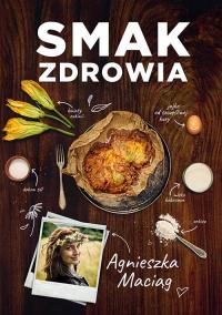 Smak zdrowia - Agnieszka Maciąg   mała okładka