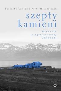 Szepty kamieni. Historie z opuszczonej Islandii - Berenika Lenard, Piotr Mikołajczak | mała okładka