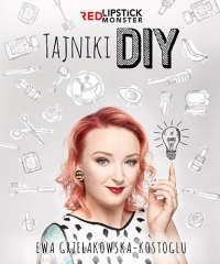 Tajniki DIY z Red Lipstick Monster - Ewa Grzelakowska-Kostoglu | mała okładka