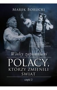 Wielcy zapomniani. Polacy, którzy zmienili świat 2 - Marek Borucki | mała okładka