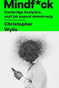 Mindf*ck Cambridge Analytica czyli jak popsuć demokrację - Christopher Wylie | mała okładka