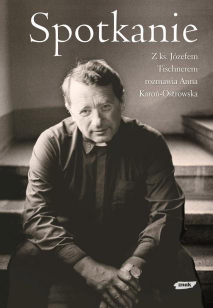 Spotkanie. Z ks. Józefem Tischnerem rozmawia Anna Karoń-Ostrowska - ks. Józef Tischner, Anna Karoń-Ostrowska | okładka