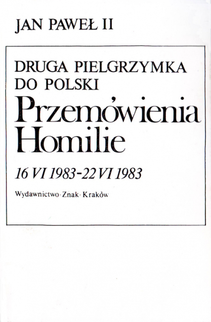 Druga pielgrzymka do Polski. Przemówienia. Homilie. 16 VI 1983 - 22 VI 1983