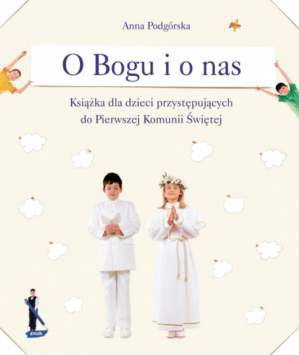 O Bogu i o nas. Książka dla dzieci przystępujących do pierwszej komunii świętej - Anna Podgórska  | okładka