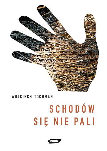 Schodów się nie pali - Wojciech Tochman  | okładka