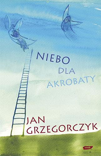 Niebo dla akrobaty - Jan Grzegorczyk  | okładka