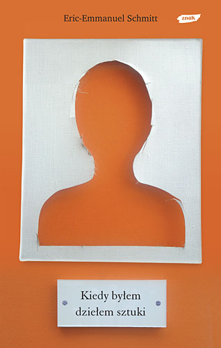 Kiedy byłem dziełem sztuki - Eric-Emmanuel Schmitt  | okładka