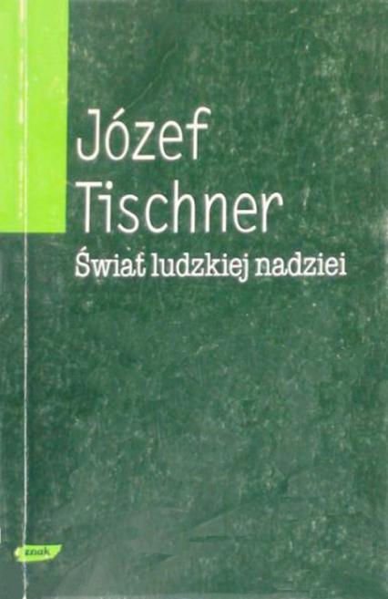 Świat ludzkiej nadziei. Wybór szkiców filozoficznych 1966-1975 - ks. Józef Tischner  | okładka