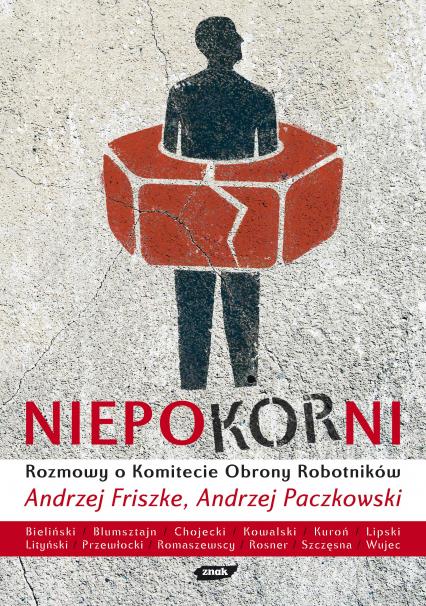 Niepokorni. Rozmowy o Komitecie Obrony Robotników - Andrzej Friszke, Andrzej Paczkowski  | okładka