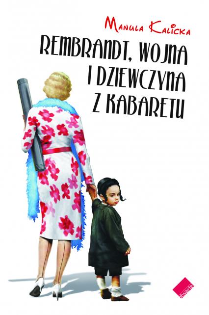 Rembrandt, wojna i dziewczyna z kabaretu - Manula Kalicka  | okładka