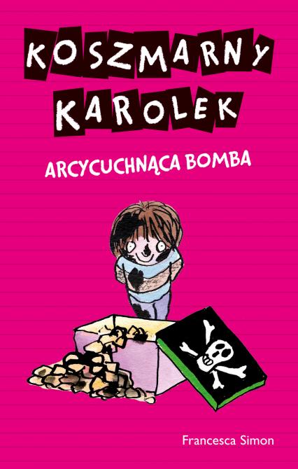 Koszmarny Karolek. Arcycuchnąca bomba - Francesca Simon | okładka