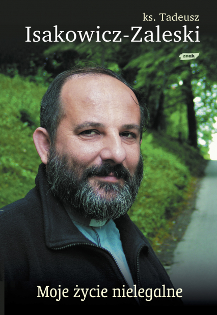 Moje życie nielegalne - Tadeusz Isakowicz-Zaleski  | okładka