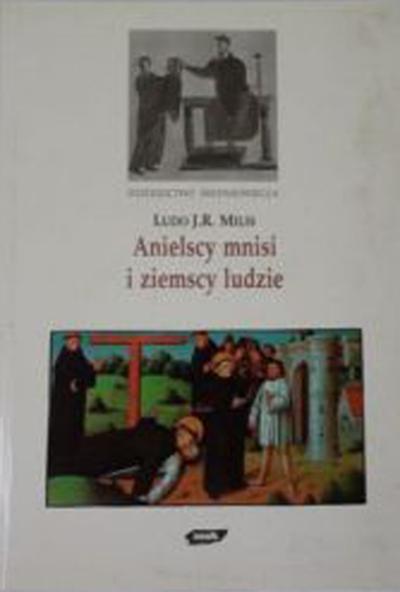 Anielscy mnisi i ziemscy ludzie. Monastycyzm i jego znaczenie dla społeczeństwa średnowiecznego. - Jerzy Jarniewicz  | okładka