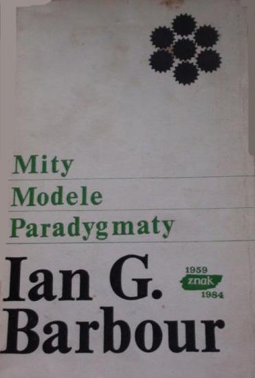 Mity, modele, paradygmaty. Studium porównawcze nauk przyrodniczych i religii - Ian G. Barbour  | okładka
