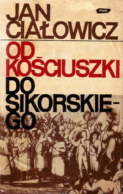 Od Kościuszki do Sikorskiego - Jan Ciałowicz  | okładka