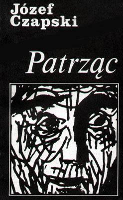 Patrząc. Z autoportretem i 19 rysunkami autora - Józef Czapski  | okładka