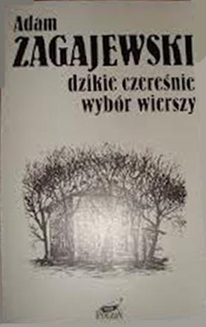 Dzikie czereśnie. Wybór wierszy - Adam Zagajewski  | okładka
