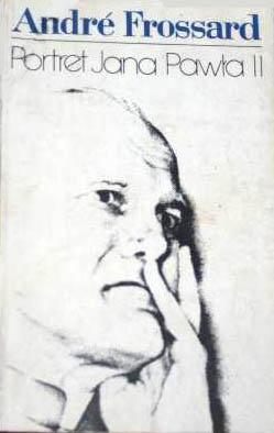 Portret Jana Pawła II - André Frossard  | okładka