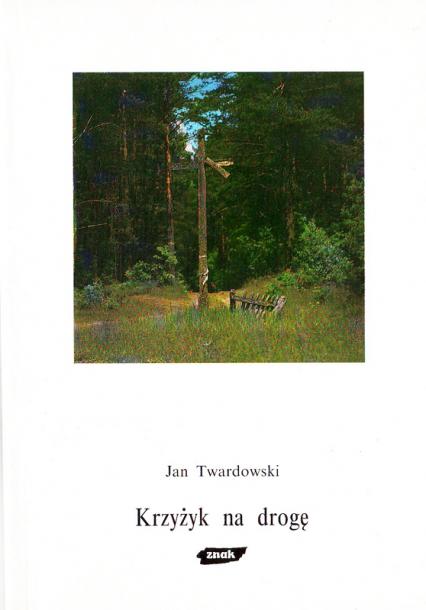 Krzyżyk na drogę - ks. Jan Twardowski  | okładka