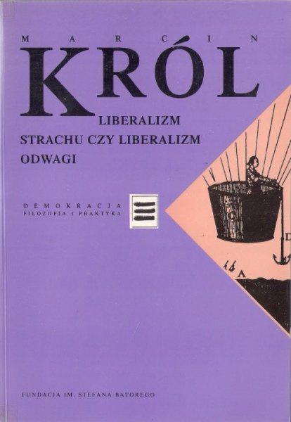 Liberalizm strachu czy liberalizm odwagi - Marcin Król    okładka